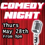 COMEDY NIGHT – Thursday May 28th – 9pm
